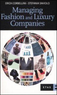 Managing fashion and luxury companies - Corbellini Erica; Saviolo Stefania