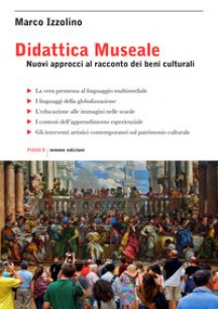 Didattica museale. Nuovi approcci al racconto dei beni culturali - Izzolino Marco