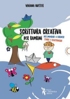 Scrittura creativa per bambini. Per imparare a scrivere storie e filastrocche - Hutter Viviana