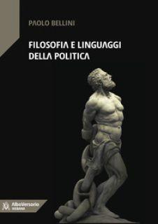 Filosofia e linguaggi della politica - Bellini Paolo