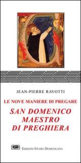 San Domenico maestro di preghiera. Le nove maniere di pregare - Ravotti Jean-Pierre
