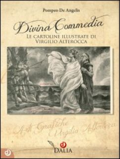Divina Commedia. Le cartoline illustrate di Virgilio Alterocca. Ediz. illustrata - De Angelis Pompeo
