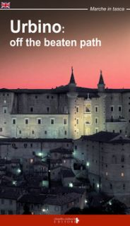 Urbino: off the beatn path. A walking tour around the city of Duke Federico - Fraternali Fabio; Ciabochi C. (cur.)