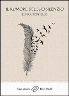 Il rumore del suo silenzio - Borriello Elvira