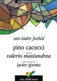 San Isidro Futból letto da Valerio Mastandrea. Audiolibro. CD Audio - Cacucci Pino