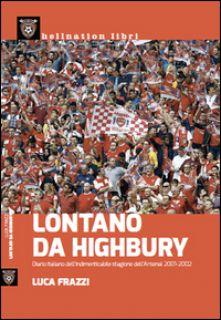 Lontano da Highbury - Frazzi Luca
