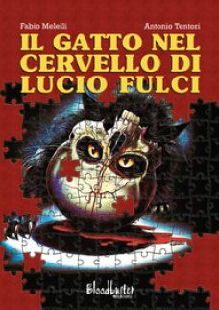 Il gatto nel cervello di Lucio Fulci - Melelli Fabio; Tentori Antonio
