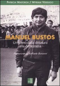 Manuel Bustos. Un cileno dalla dittatura alla democrazia - Mayorga Patricia; Verdugo Myriam
