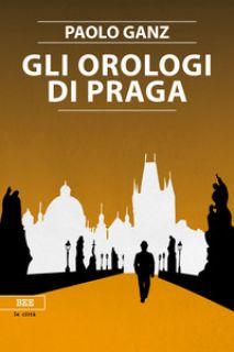 Gli orologi di Praga - Ganz Paolo
