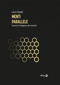 Menti parallele. Scoprire l'intelligenza dei materiali - Tripaldi Laura