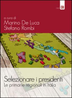 Selezionare i presidenti. Le primarie regionali in Italia - De Luca M. (cur.); Rombi S. (cur.)