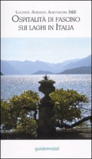 OspitalitÓ di fascino sui laghi in Italia. Locande, alberghi, agriturismi, B&B -