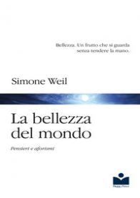 La bellezza del mondo. Pensieri e aforismi - Weil Simone; Bernuzzi G. (cur.)