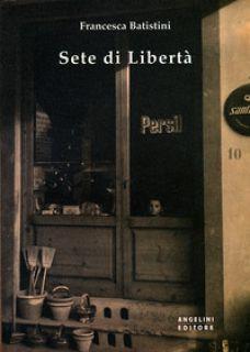 Sete di libertà - Batistini Francesca