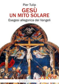 Gesù. Un mito solare. Esegesi allegorica dei Vangeli - Tulip Pier