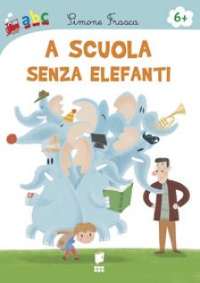 A scuola senza elefanti. Ediz. illustrata - Frasca Simone