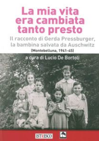 La mia vita era cambiata tanto presto. Il racconto di Gerda Pressburger, la bambina salvata da Auschwitz (Montebelluna, 1941-45) - De Bortoli L. (cur.)