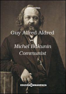 Michel Bakunin communist - Aldred Guy A.