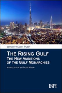 The rising gulf. The new ambitions of the gulf monarchies - Talbot V. (cur.)
