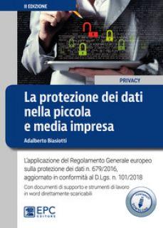 La protezione dei dati nella piccola e media impresa. L'applicazione del Regolamento Generale europeo sulla protezione dei dati n. 679/2016. Con espansione online - Biasiotti Adalberto