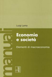 Economia e società. Elementi di macroeconomia - Lama Luigi