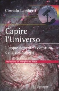 Capire l'universo. L'appasionante avventura intellettuale della cosmologia - Lamberti Corrado