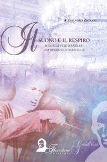 Il suono e il respiro. Wilhelm Furtwängler: una biografia intellettuale - Zignani Alessandro