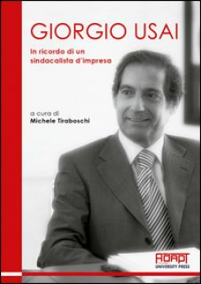 Giorgio Usai. In ricordo di un sindacalista d'impresa - Tiraboschi M. (cur.)