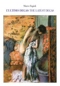 L'ultimo Degas-The latest Degas. Ediz. illustrata - Fagioli Marco
