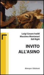 Invito all'asino - Ivaldi Luigi C.; Montanari Massimo; Righi Edi; Caffaro L. M. (cur.)