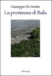 La promessa di Bala - De Santis Giuseppe