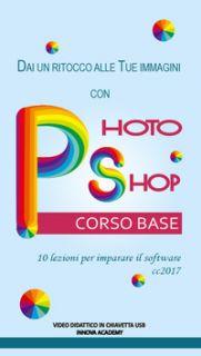 Videocorso Photoshop base. 10 lezioni per imparare il software cc2017. Video didattico su supporto usb -