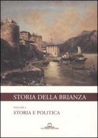 Storia della Brianza. Ediz. illustrata. Vol. 1: Storia e politica -