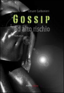 Gossip ad alto rischio - Carbonieri Cesare