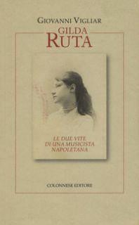 Gilda Ruta. Le due vite di una musicista napoletana - Vigliar Giovanni