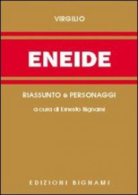 Eneide. Riassunto e personaggi - Virgilio Marone Publio; Bignami E. (cur.)