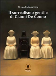 Il surrealismo gentile di Gianni De Conno. Ediz. illustrata - Bonaccorsi Alessandro