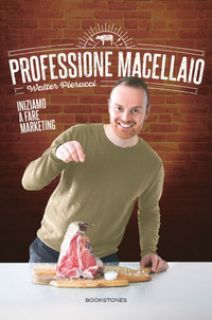Professione macellaio. Iniziamo a fare marketing - Pierucci Walter