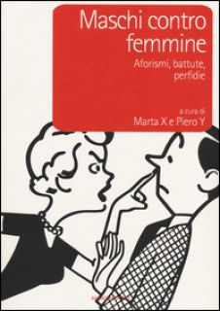 Maschi contro femmine. Aforismi, battute, perfidie - Marta X; Piero Y