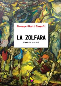 La zolfara. Dramma in tre atti - Giusti Sinopoli Giuseppe