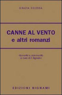 Canne al vento e altri romanzi - Grazia Deledda   - Bignami