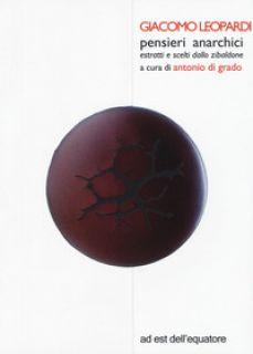 Pensieri anarchici estratti e scelti dallo Zibaldone - Leopardi Giacomo; Di Grado A. (cur.)