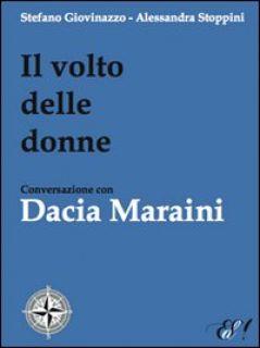 Il volto delle donne. Conversazione con Dacia Maraini - Giovinazzo Stefano; Stoppini Alessandra