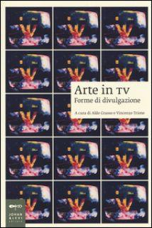 Arte in tv. Forme di divulgazione - Grasso A. (cur.); Trione V. (cur.)