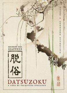 Datsuzoku. Ricordi dal Giappone - Avallone V. (cur.)