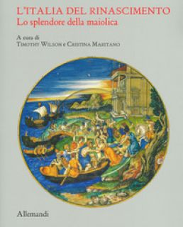 L'Italia del Rinascimento. Lo splendore della maiolica. Catalogo della mostra (Torino, 13 giugno-14 ottobre 2019). Ediz. illustrata - Wilson T. (cur.); Maritano C. (cur.)