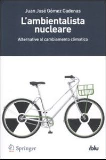 L'ambientalista nucleare. Alternative al cambiamento climatico - Gómez Cadenas Juan J.