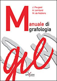 Manuale di grafologia - Peugeot Jacqueline; Lombard Arlette; Noblens Madeleine de