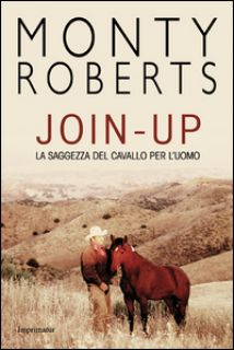 Join-up. La saggezza del cavallo per l'uomo - Roberts Monty