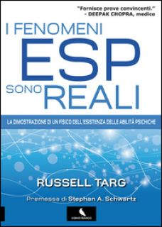 I fenomeni ESP sono reali. La dimostrazione di un fisico dell'esistenza delle abilità psichiche - Targ Russell